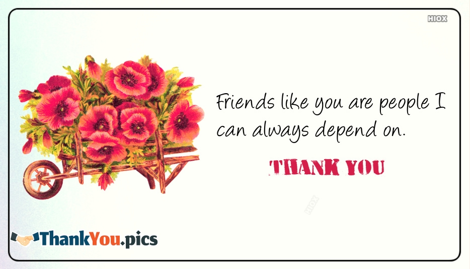 Friends Like You Are People I Can Always Depend On