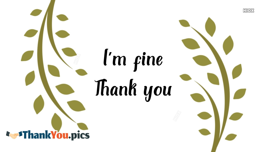 Iam Fine Thank You Images