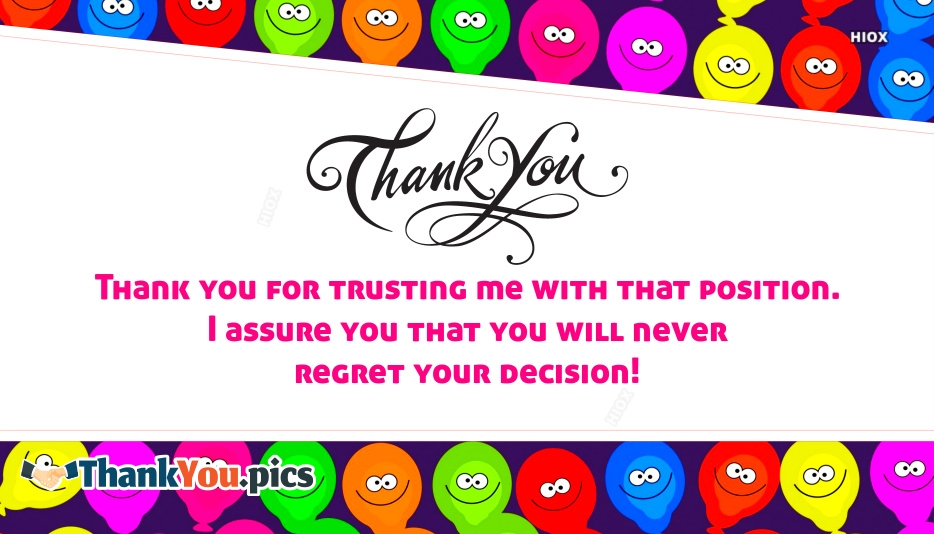 Thank You For Trusting Me With That Position. I Assure You That You Will Never Regret Your Decision