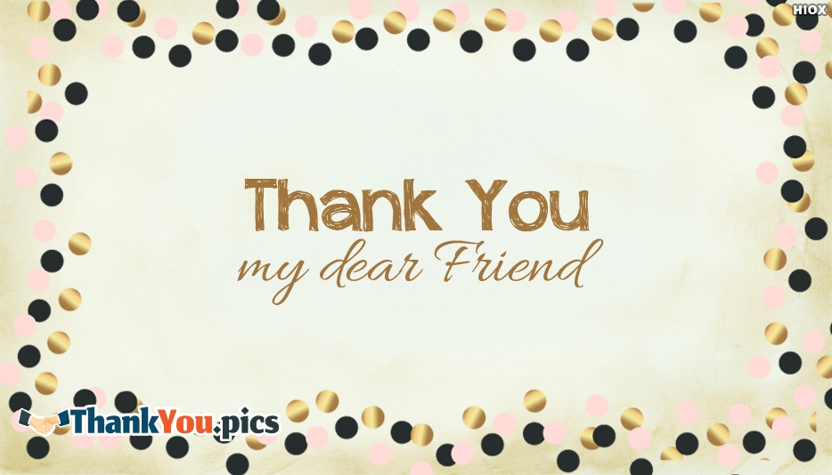 Thank You My Dear Friend - Thank You Images for Friends