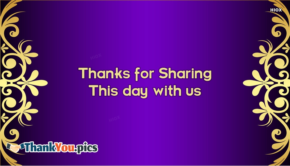 Thanks For Sharing This Day With Us