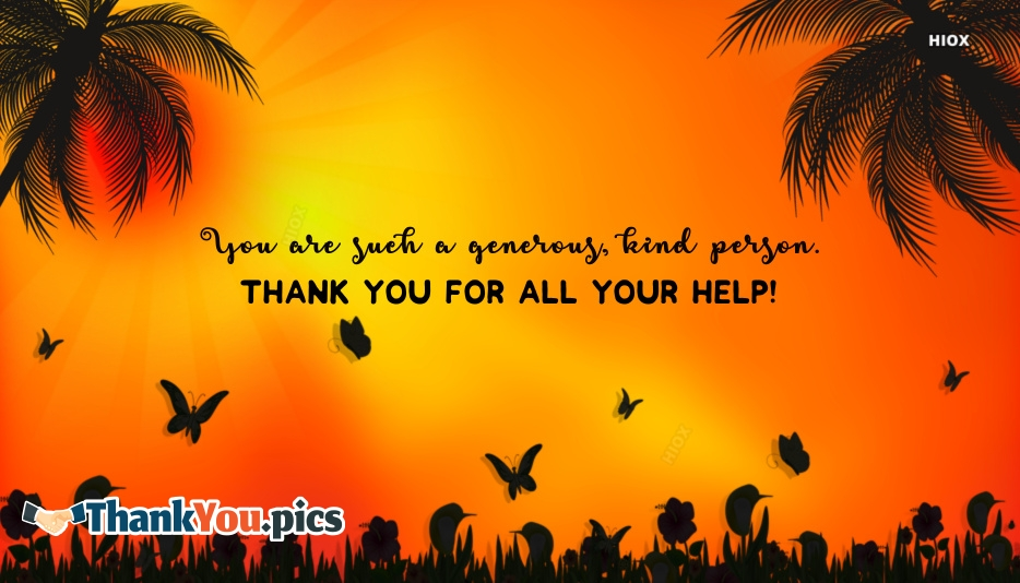 You Are Such A Generous, Kind Person. Thank You For All Your Help